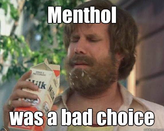 Menthol was a bad choice
