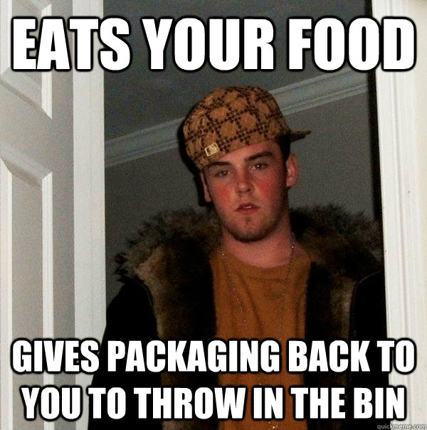 EATS YOUR FOOD GIVES PACKAGING BACK TO YOU TO THROW IN THE BIN - EATS YOUR FOOD GIVES PACKAGING BACK TO YOU TO THROW IN THE BIN  Scumbag Steve