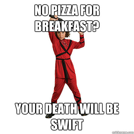 no pizza for breakfast? your death will be swift