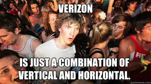 Verizon is just a combination of vertical and horizontal. - Verizon is just a combination of vertical and horizontal.  Sudden Clarity Clarence