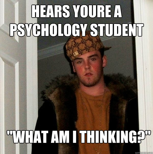 The problem with dating a psychology student meme