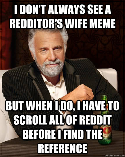 Funniest Meme I Ve Seen Reddit : I don t always see a redditor s wife meme but when do