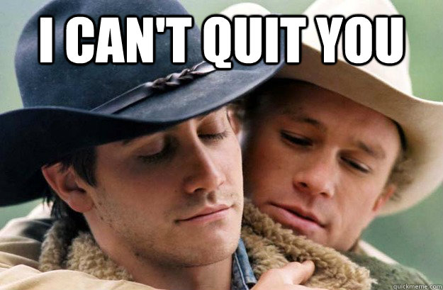 I can't quit you  - I can't quit you   Brokeback