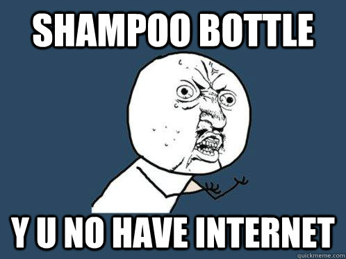 Shampoo Bottle Y u no have internet - Shampoo Bottle Y u no have internet  Y U No