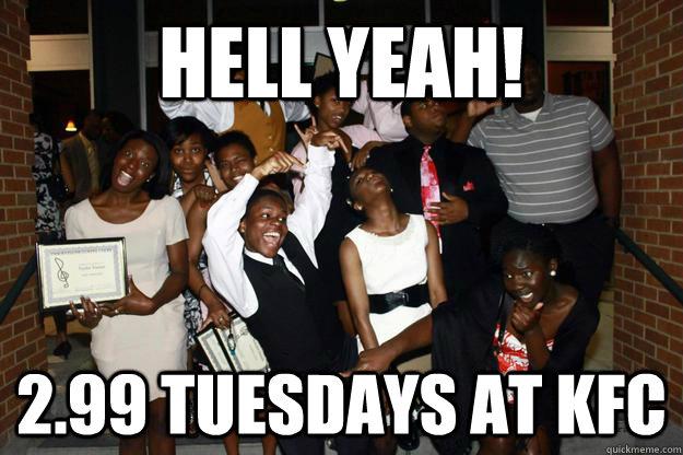 hell yeah! 2.99 Tuesdays at KFC - hell yeah! 2.99 Tuesdays at KFC  happy black folk
