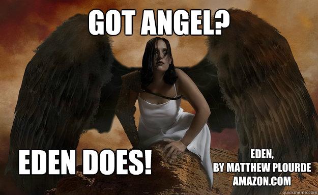 Got angel? Eden does! Eden,  by Matthew Plourde Amazon.com - Got angel? Eden does! Eden,  by Matthew Plourde Amazon.com  Eden