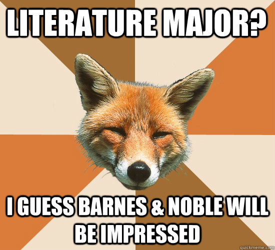 Literature Major? I guess Barnes & Noble will be impressed - Literature Major? I guess Barnes & Noble will be impressed  Condescending Fox