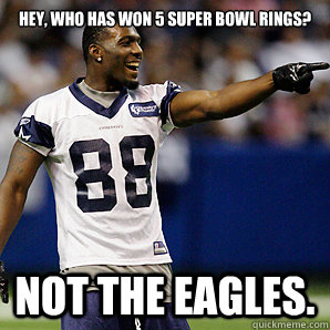 Hey, who has won 5 Super Bowl rings? Not the Eagles.