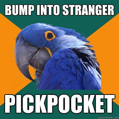 Bump into stranger Pickpocket - Bump into stranger Pickpocket  Paranoid Parrot