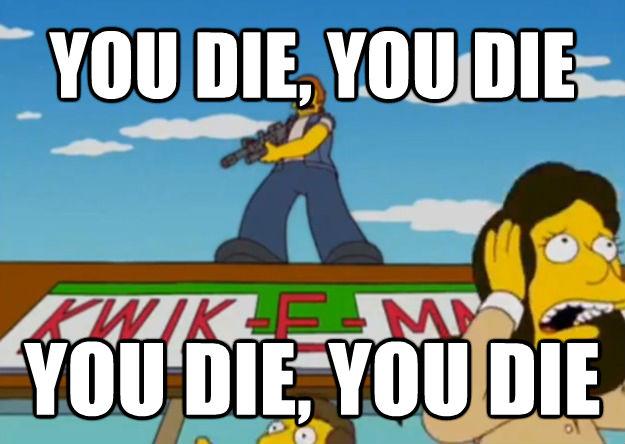 YOU DIE, YOU DIE YOU DIE, YOU DIE