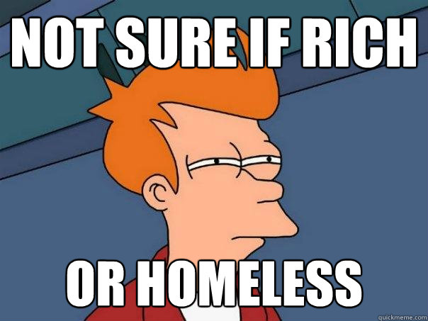 Not sure if rich or homeless  Futurama Fry