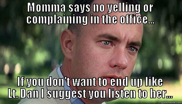 Office Worker Forrest - MOMMA SAYS NO YELLING OR COMPLAINING IN THE OFFICE... IF YOU DON'T WANT TO END UP LIKE LT. DAN I SUGGEST YOU LISTEN TO HER... Offensive Forrest Gump