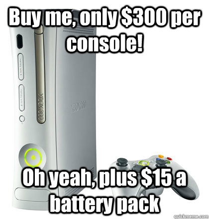 Buy me, only $300 per console! Oh yeah, plus $15 a battery pack