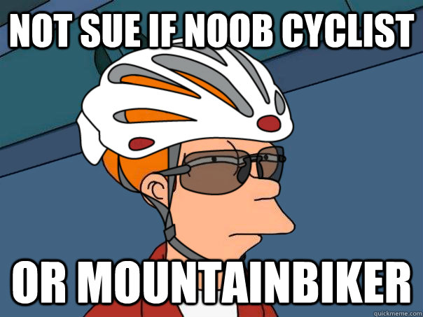 not sue if noob cyclist or mountainbiker