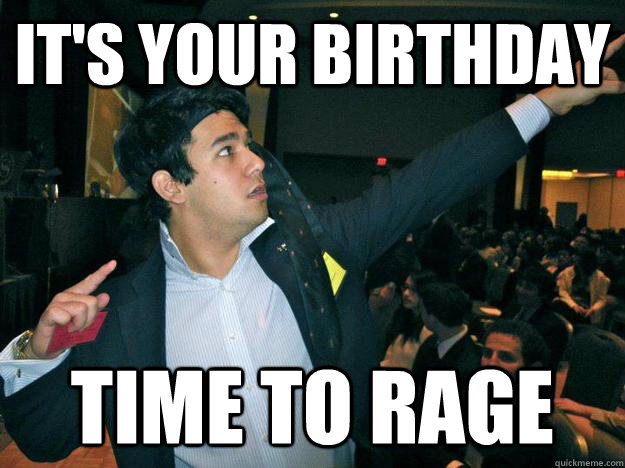 It's your birthday Time To Rage