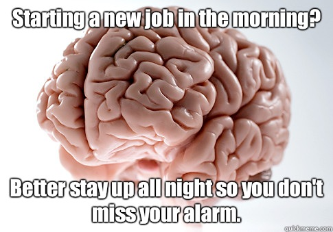 Starting A New Job In The Morning Better Stay Up All Night So You