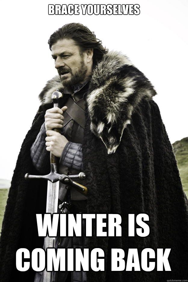 Brace Yourselves Winter is coming back - Brace Yourselves Winter is coming back  Winter is coming