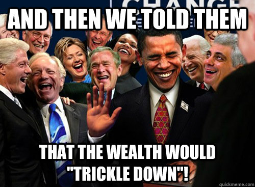 And then we told them that the wealth would