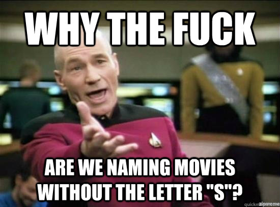 Why the fuck Are we naming movies without the letter