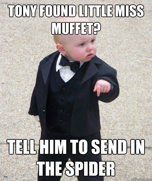 Tony found little miss muffet? Tell him to send in the spider