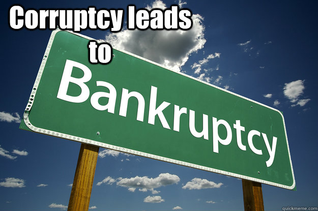 Corruptcy leads to   BANKRUPT