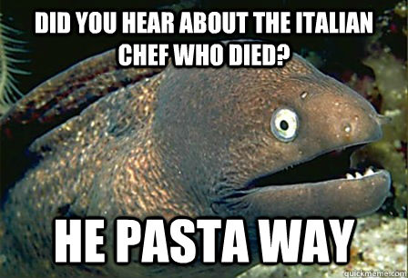 Did you hear about the Italian chef who died? He pasta way