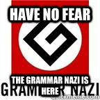 have no fear the grammar nazi is here