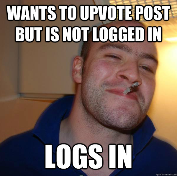Wants to upvote post but is not logged in logs in - Wants to upvote post but is not logged in logs in  Misc
