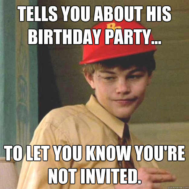 Tells You About His Birthday Party To Let You Know You Re Not