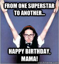 233c37dee0061ddd8aeac71d9abaeb4747d6ac39056be68d122c4f9b272e4b45 from one superstar to another happy birthday, mama! mary