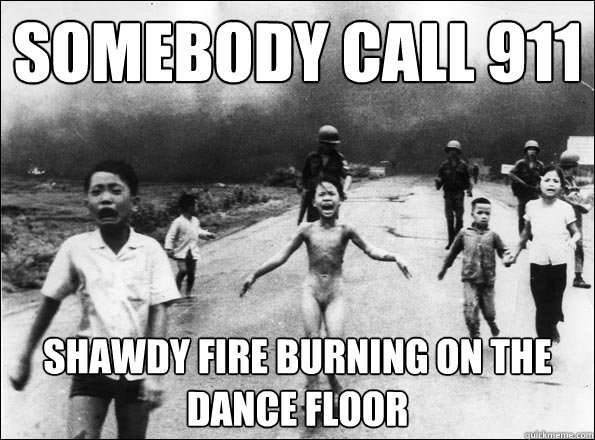 SOMEBODY CALL 911 SHAWDY FIRE BURNING ON THE DANCE FLOOR