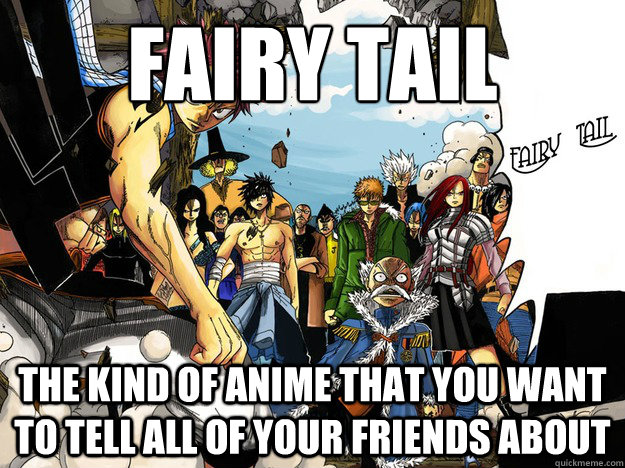 Fairy tail  the kind of anime that you want to tell all of you