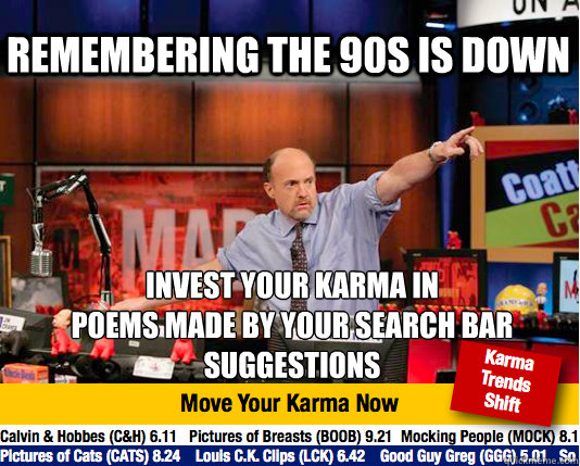 remembering the 90s is down invest your karma in  poems made by your search bar suggestions - remembering the 90s is down invest your karma in  poems made by your search bar suggestions  Mad Karma with Jim Cramer