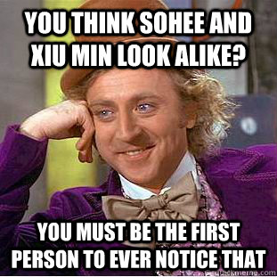 You think Sohee and Xiu Min look alike? You must be the first person to ever notice that - You think Sohee and Xiu Min look alike? You must be the first person to ever notice that  Condescending Wonka