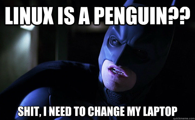 Linux is a penguin?? Shit, I need to change my laptop