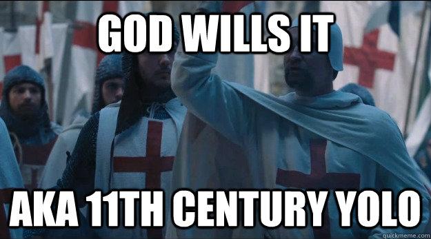 god wills it aka 11th century yolo - god wills it aka 11th century yolo  Yolo Crusader