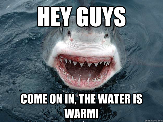 Hey Guys Come on in, the water is warm! - Hey Guys Come on in, the water is warm!  Misc