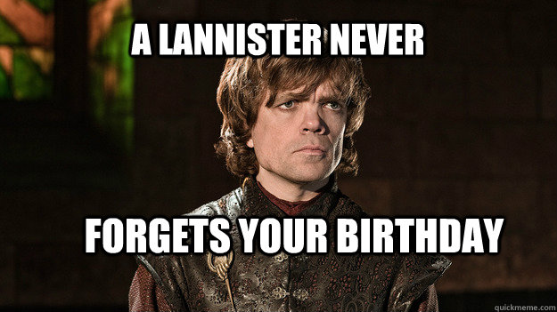 A Lannister Never forgets your birthday