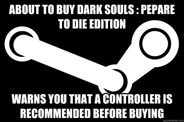 About to buy Dark Souls : Pepare to Die Edition Warns you that a controller is recommended before buying - About to buy Dark Souls : Pepare to Die Edition Warns you that a controller is recommended before buying  Good Guy Steam