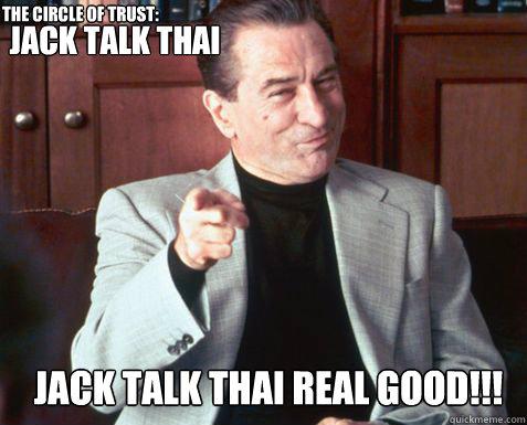 Jack Talk Thai Jack Talk Thai Real Good!!! THE CIRCLE OF TRUST: