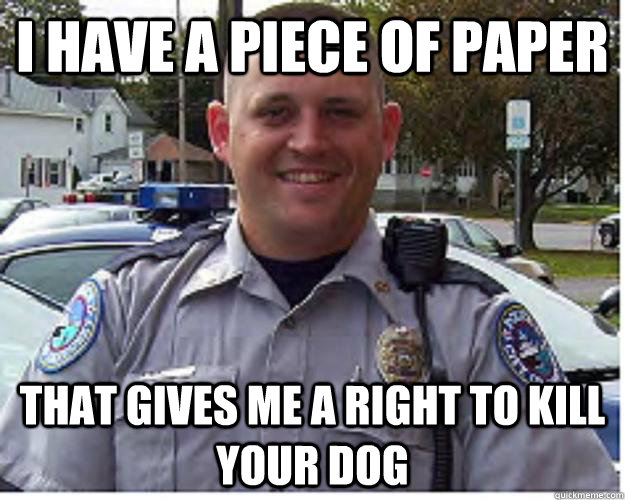 I have a piece of paper That gives me a right to kill your dog
