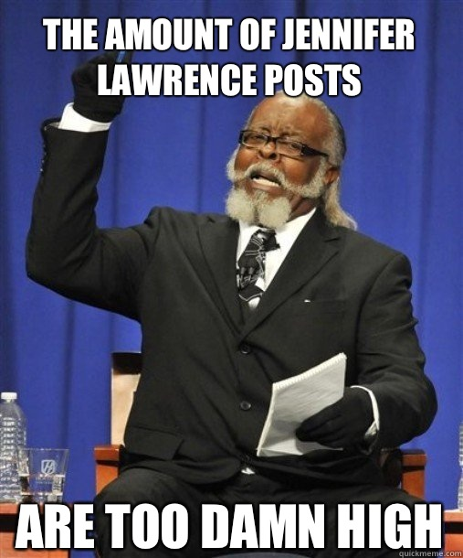 the amount of jennifer lawrence posts  Are too damn high