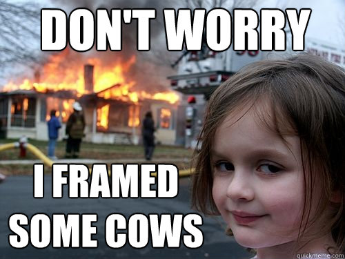 Don't worry I framed some cows