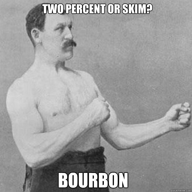 two percent or skim? Bourbon  - two percent or skim? Bourbon   Misc