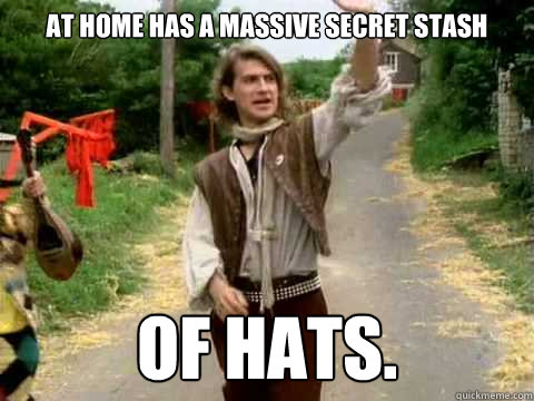 at home has a massive secret stash of hats.  Scumbag Men Without Hats