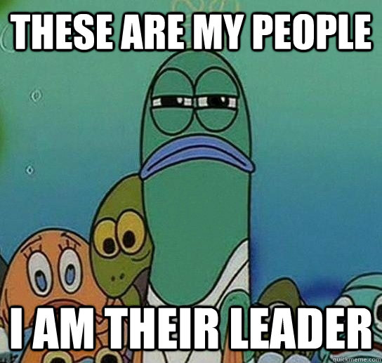 THESE ARE MY PEOPLE i am their leader - THESE ARE MY PEOPLE i am their leader  Serious fish SpongeBob