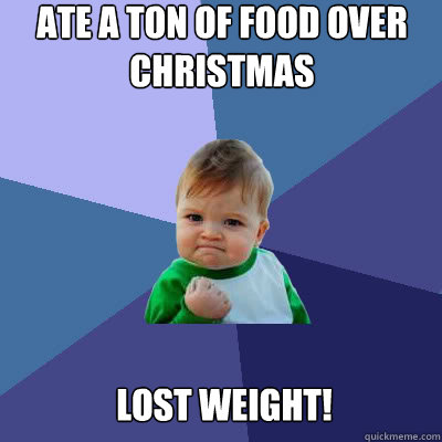 ate a ton of food over christmas lost weight! - ate a ton of food over christmas lost weight!  Success Baby