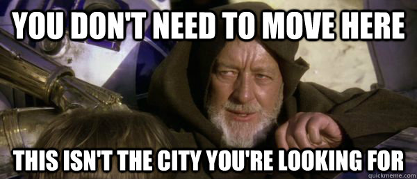 You don't need to move here This isn't the city you're looking for - You don't need to move here This isn't the city you're looking for  Obe Wan city