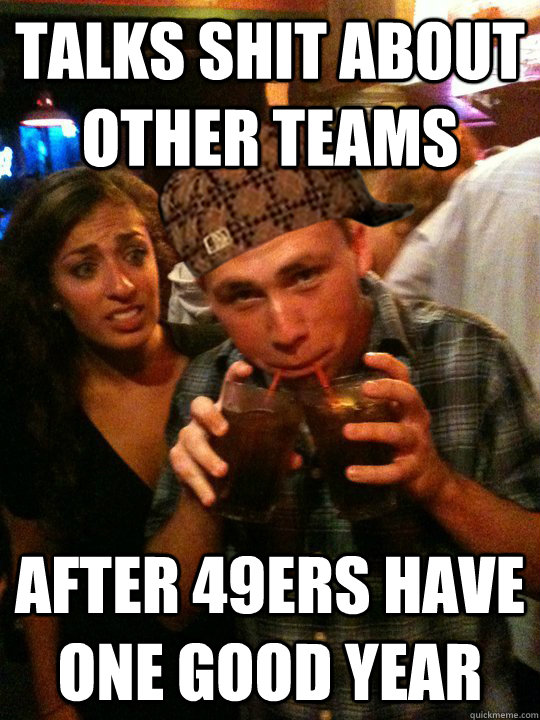 Anti 49ers Meme 49ers have one good year