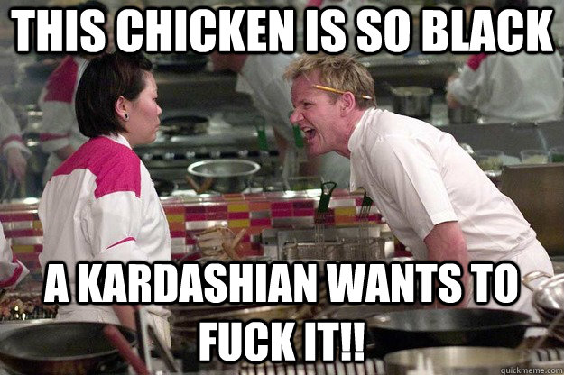 THIS chicken IS SO Black a kardashian wants to fuck it!!